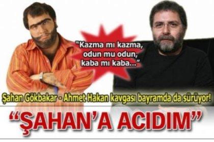 Ahmet Hakan: Şahan'a acıdım