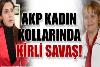 AK Parti kadın kollarında kirli savaş