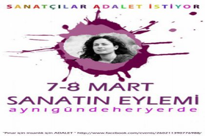 """Pınar için adalet için """"7-8 Mart sanatın eylemi"""""""