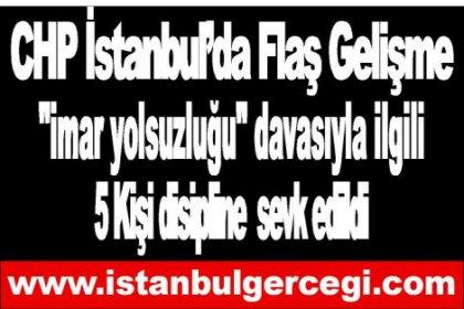 CHP İstanbul'da Flaş gelişme