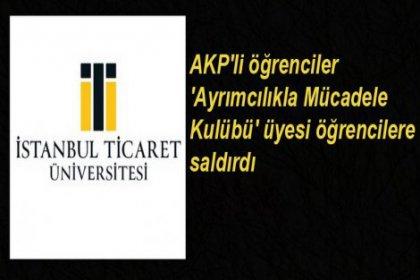 İstanbul Ticaret Üniversitesi'nde AKP'li öğrenci saldırısı