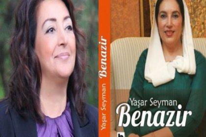 Yaşar Seyman: Benazir kadınların ne kadar güçlü olduğunun bir örneğidir