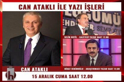 Selim Kotil-Nihat Hekimoğlu, Can Ataklı'nın konuğu oluyor