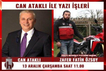Türkiye Motosiklet Platformu Başkanı Zafer Fatih Özsoy, Can Ataklı'nın konuğu oluyor