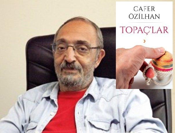 Cafer Özilhan'ın ''Topaç'lar'' kitabı çıktı