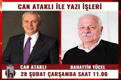 28 Şubat tanığı dönemin Turizm Bakanı Bahattin Yücel, Can Ataklı'nın konuğu oluyor