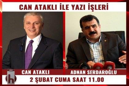 DİSK, Birleşik Metal İş Sendikası Genel Başkanı Adnan Serdaroğlu, Can Ataklı'nın konuğu oluyor
