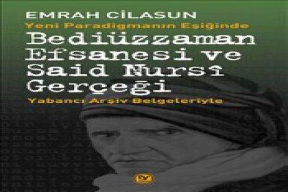Emrah Cilasun'dan yeni kitap: 'Yeni paradigmanın eşiğinde Bediüzzaman Efsanesi ve Saidi Nursi Gerçeği'