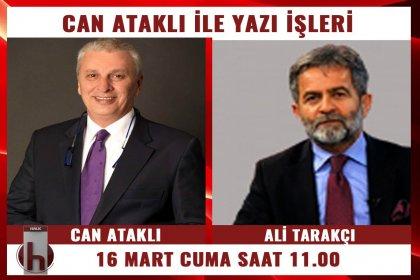Gazeteci Ali Tarakçı, Can Ataklı'nın konuğu oluyor
