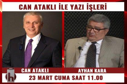 Gazeteci Ayhan Kara, Can Ataklı'nın konuğu oluyor