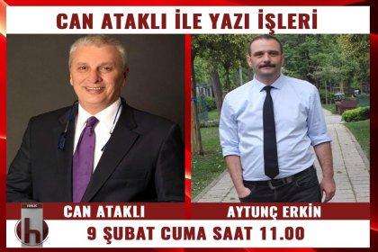 Gazeteci-yazar Aytunç Erkin, Can Ataklı'nın konuğu oluyor