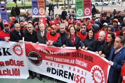 ''Krizin faturasını işçiler değil, krizi yaratanlar ödesin''