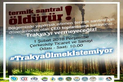 Tekirdağ Büyükşehir ve 11 ilçe belediyesi termik santrale karşı: Trakya'yı vermeyeceğiz!