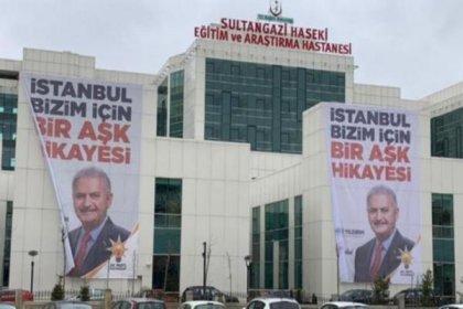 AKP yasak tanımıyor: Devlet hastanesine Binali Yıldırım'ın afişleri asıldı