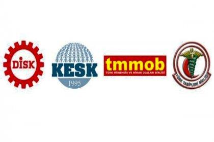 DİSK, KESK, TMMOB ve TTB'den ortak açıklama: Demokrasilerde halkın iradesine saygı duymayanlara yer yoktur!
