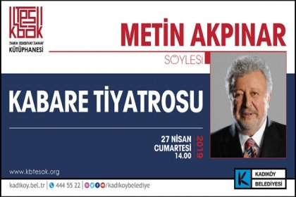 Metin Akpınar ''Kabare Tiyatrosu'' söyleşisiyle Kadıköylülerle buluşuyor