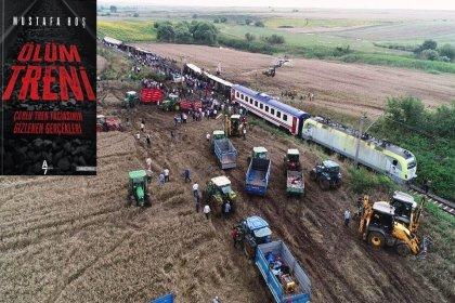 Mustafa Hoş, Çorlu tren faciasının gizlenen gerçeklerini ''Ölüm Treni'' kitabında anlatıyor