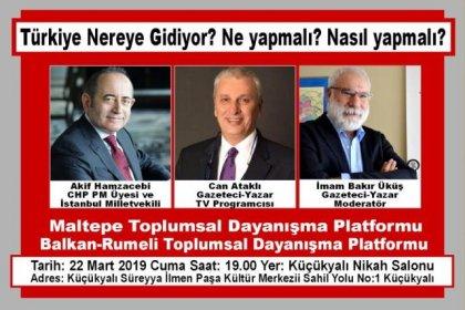 CHP'li Akif Hamzaçebi ve gazeteci Can Ataklı, 22 Mart'ta Maltepe'de ''Türkiye nereye gidiyor? Ne yapmalı? Nasıl yapmalı?'' panelinde konuşmacı olacak