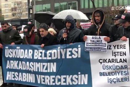 AKP'li belediyenin işten çıkardığı işçiler: 'Bizler de mi intihar edelim'