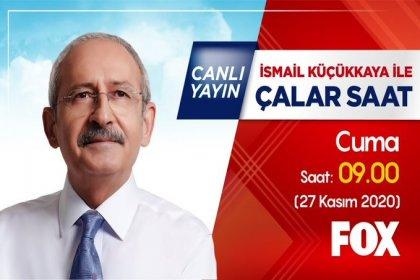 CHP Genel Başkanı Kemal Kılıçdaroğu, 27 Kasım'da FOX TV'de İsmail Küçükkaya ile Çalar Saat programının canlı yayın konuğu olacak