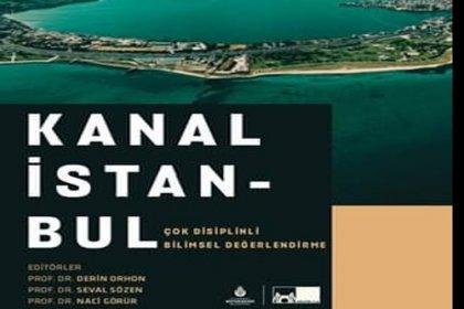 Derin Orhon ile Naci Görür'ün editörlüdğünü yaptığı 'Kanal İstanbul Çok Disiplinli Bilimsel Değerlendirme'  adlı kitap okuyucu ile buluştu