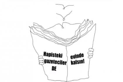 'Hapisteki gazeteciler de evinde kalsın'