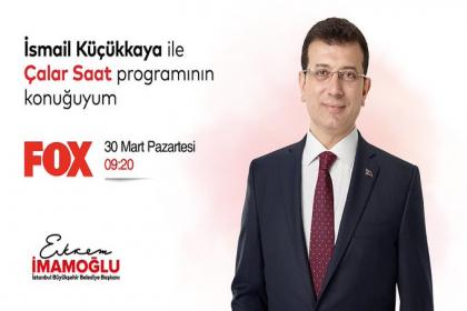İBB Başkanı Ekrem İmamoğlu, 30 Mart'ta Fox Tv'de İsmail Küçükkaya'ya konuk olacak