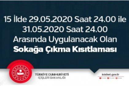 İçişleri Bakanlığı açıkladı; 15 İlde 29.05.2020 Saat 24.00 ile 31.05.2020 Saat 24.00 arasında Sokağa Çıkma Kısıtlaması olacak