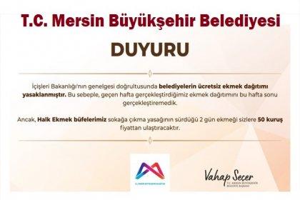 Mersin Büyükşehir Belediyesi duyurdu, ürettikleri ekmekleri hafta sonu yasak nedeniyle 50 kuruşa ekmek büfelerinden temin edilebilecek