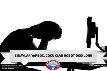 Sınavlar yapboz, çocuklar robot değildir!