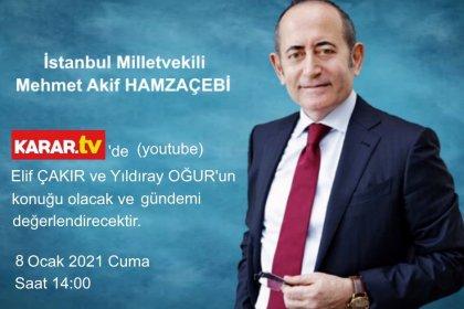 CHP İstanbul Milletvekili Mehmet Akif Hamzaçebi, 8 Ocak 2021 saat:14.00'da KARAR TV canlı yayınına konuk olacak