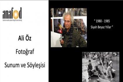 """Foroğraf sanatçısı Ali Öz'den """"1980-1985 Siyah Beyaz Yıllar"""" başlıklı söyleşi"""
