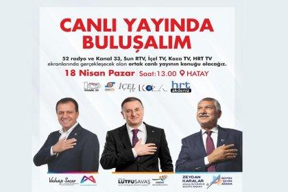 Hatay, Mersin, Adana Büyükşehir başkanları 18 Nisan'da ortak yayında buluşuyor